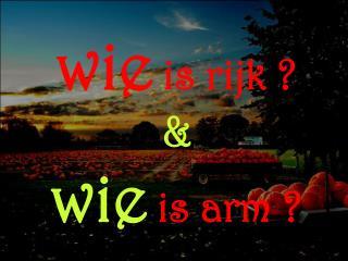 wie  is rijk ? & wie  is arm ?