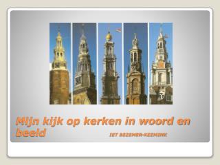 Mijn kijk op kerken in woord en beeld                    IET BEZEMER-KEEMINK