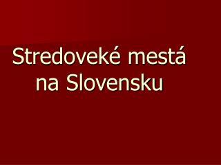 Stredoveké mestá na Slovensku