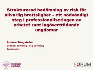 Anders Tengström Docent i psykologi, Leg psykolog Enhetschef