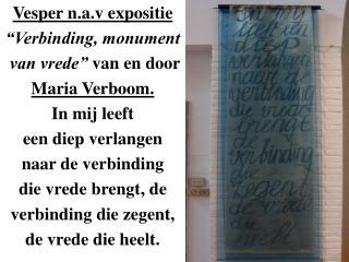 Vesper n.a.v expositie �Verbinding, monument  van vrede�  van en door  Maria Verboom.