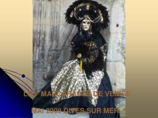 LES  MASCARADES DE VENISE     MAI 2009 DIVES SUR MER