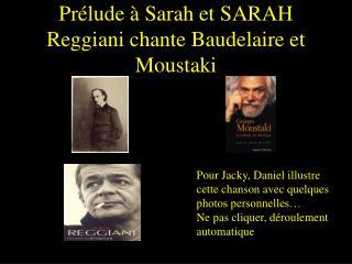 Prélude à Sarah et SARAH Reggiani chante Baudelaire et Moustaki
