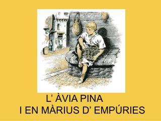 L' ÀVIA PINA       I EN MÀRIUS D' EMPÚRIES