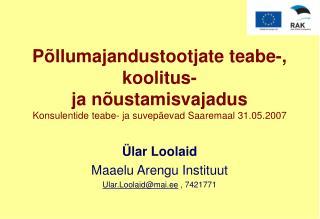Ülar Loolaid  Maaelu Arengu Instituut Ular.Loolaid@mai.ee  , 7421771