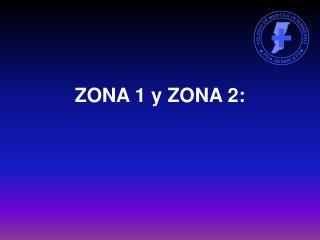 ZONA 1 y ZONA 2: