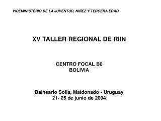 VICEMINISTERIO DE LA JUVENTUD, NIÑEZ Y TERCERA EDAD XV TALLER REGIONAL DE RIIN CENTRO FOCAL B0