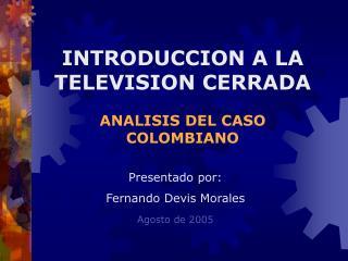 INTRODUCCION A LA TELEVISION CERRADA ANALISIS DEL CASO COLOMBIANO