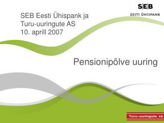 SEB Eesti Ühispank ja Turu-uuringute AS 10. aprill 2007