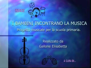 I BAMBINI INCONTRANO LA MUSICA Progetto musicale per la scuola primaria.