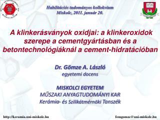 Dr.  Gömze  A. László egyetemi docens MISKOLCI EGYETEM Műszaki Anyagtudományi Kar