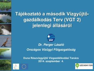 Tájékoztató a második Vízgyűjtő-gazdálkodás Terv (VGT 2) jelenlegi állásáról