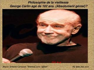 Philosophie de la vieillesse  George Carlin agé de 102 ans. (Absolument génial)?