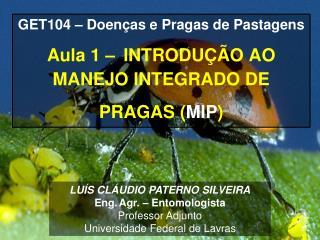 GET104 – Doenças e Pragas de Pastagens Aula 1 – INTRODUÇÃO AO MANEJO INTEGRADO DE PRAGAS ( MIP )