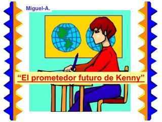 """""""El prometedor futuro de Kenny"""""""