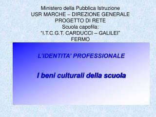 L'IDENTITA' PROFESSIONALE I beni culturali della scuola