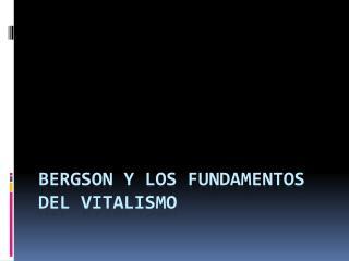 Bergson y los fundamentos del vitalismo
