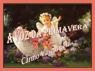 A VOZ DA PRIMAVERA Carmo Vasconcelos