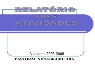 Nos anos 2006-2008 PASTORAL NIPO-BRASILEIRA