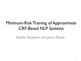 Minimum-Risk Training of Approximate CRF-Based NLP Systems