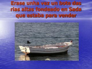 Erase unha vez un bote das rias altas fondeado en Sada que estaba para vender