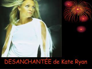 DESANCHANTÉE de Kate Ryan