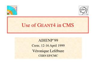 Use of G EANT 4 in CMS