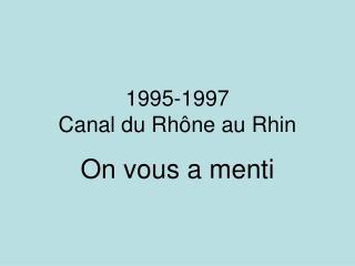 1995-1997 Canal du Rh ône au Rhin