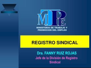 Dra. FANNY RUIZ ROJAS      Jefe de la Divisi n de Registro Sindical