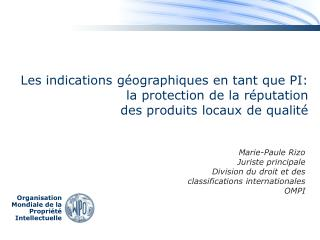 Marie-Paule Rizo Juriste principale Division du droit et des classifications internationales OMPI