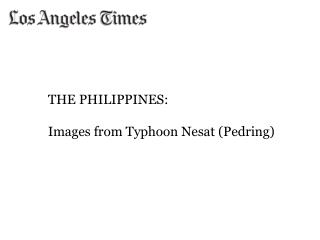 THE PHILIPPINES: Images from Typhoon Nesat (Pedring)