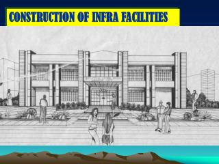CONSTRUCTION OF INFRA FACILITIES AND PUBLIC BUILDINGS