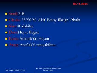 Sınıfı: 3-B Okulu:  75.Yıl M. Akif Ersoy İlköğr. Okulu Süre: 40 dakika Ders: Hayat Bilgisi