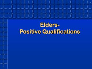 Elders-  Positive Qualifications