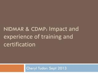 NIDMAR & CDMP:  Impact and experience of training and certification