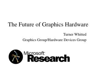 The Future of Graphics Hardware