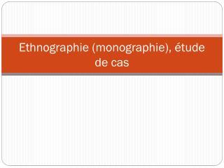 Ethnographie (monographie), étude de cas