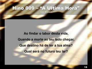"Hino 009 – ""A Última Hora"" João Dieners"
