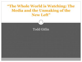 """The Whole World is Watching: The Media and the Unmaking of the New Left"""
