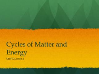 Cycles of Matter and Energy