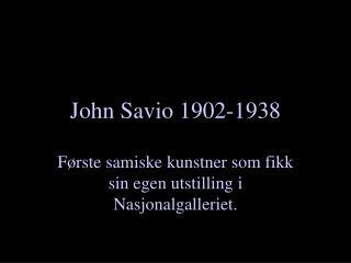 John Savio 1902-1938