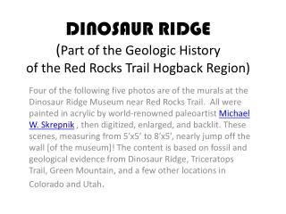DINOSAUR RIDGE ( Part of the Geologic History  of the Red Rocks Trail Hogback Region)