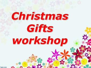 Christmas Gifts workshop
