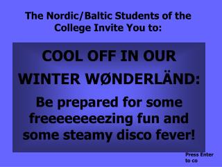 The Nordic/Baltic Students of the College Invite You to: