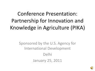 Conference Presentation: Partnership for Innovation and Knowledge in Agriculture (PIKA)