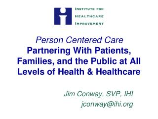 Person Centered Care Partnering With Patients, Families, and the Public at All Levels of Health  Healthcare