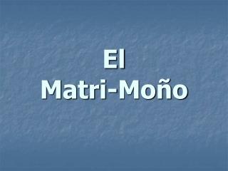 El Matri -Moño