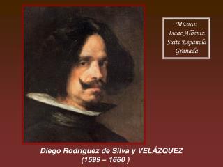 Diego Rodríguez de Silva y VELÁZQUEZ                     (1599 – 1660 )