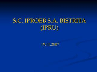 S.C.  IPROEB  S.A.  BISTRITA (IPRU)