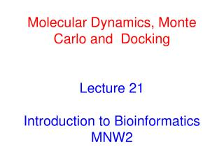 Molecular Dynamics, Monte Carlo and  Docking Lecture 21 Introduction to Bioinformatics MNW2